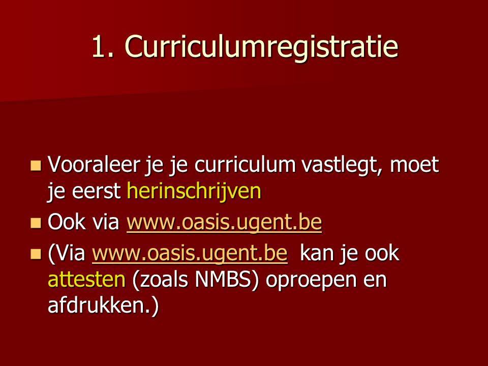 1. Curriculumregistratie Vooraleer je je curriculum vastlegt, moet je eerst herinschrijven Vooraleer je je curriculum vastlegt, moet je eerst herinsch