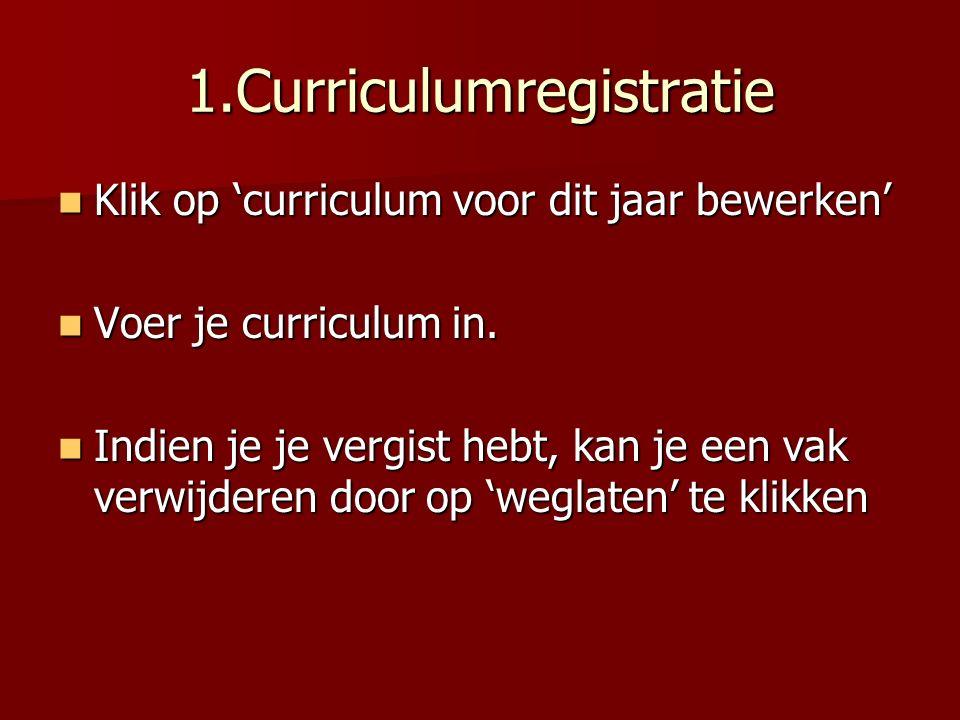 1.Curriculumregistratie Als je curriculum is samengesteld klik je rechtsboven op 'terug naar inschrijvingslijst'.