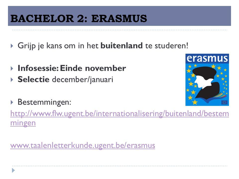 BACHELOR 2: ERASMUS  Grijp je kans om in het buitenland te studeren.