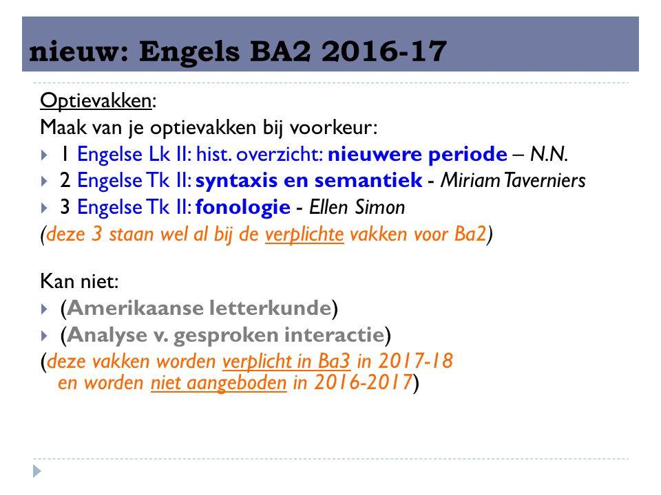nieuw: Engels BA2 2016-17 Optievakken: Maak van je optievakken bij voorkeur:  1 Engelse Lk II: hist.