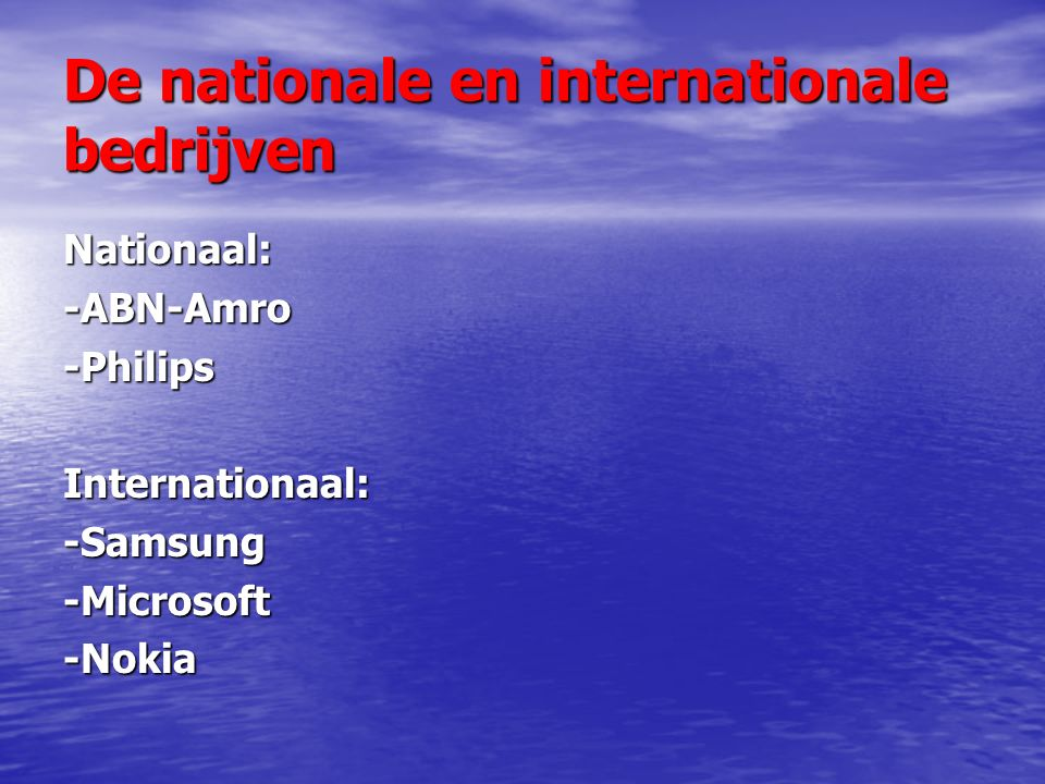 De nationale en internationale bedrijven Nationaal:-ABN-Amro-PhilipsInternationaal:-Samsung-Microsoft-Nokia