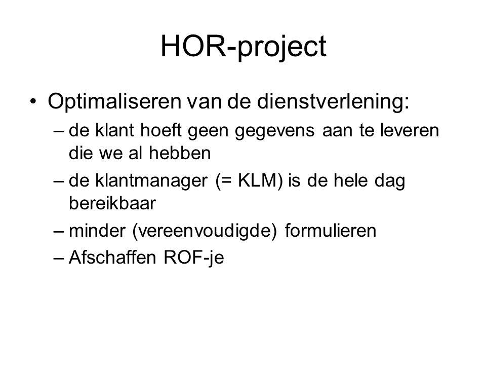 HOR-project Optimaliseren van de dienstverlening: –de klant hoeft geen gegevens aan te leveren die we al hebben –de klantmanager (= KLM) is de hele da