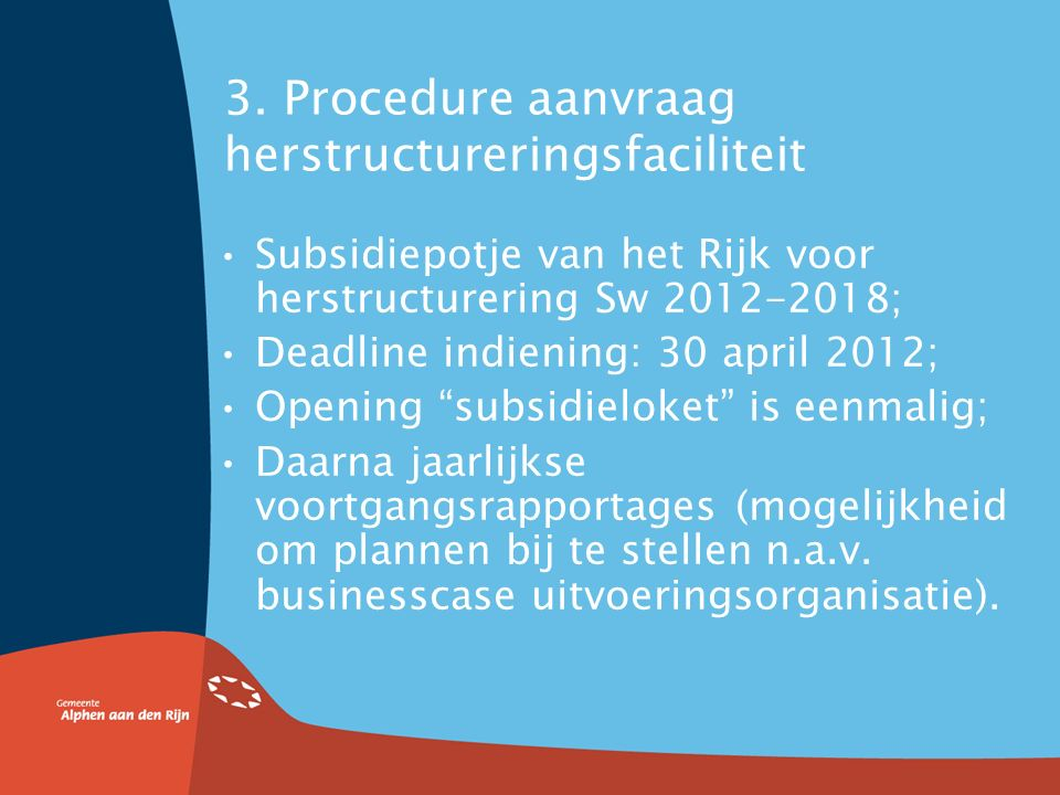Eén ontschot budget wwnv Per 1 januari 2013: één ontschot budget voor Wsw en re-integratie uitkeringsgerechtigden (participatiebudget); Gemeente blijf