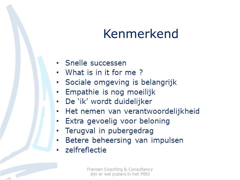 Kenmerkend Snelle successen What is in it for me ? Sociale omgeving is belangrijk Empathie is nog moeilijk De 'ik' wordt duidelijker Het nemen van ver