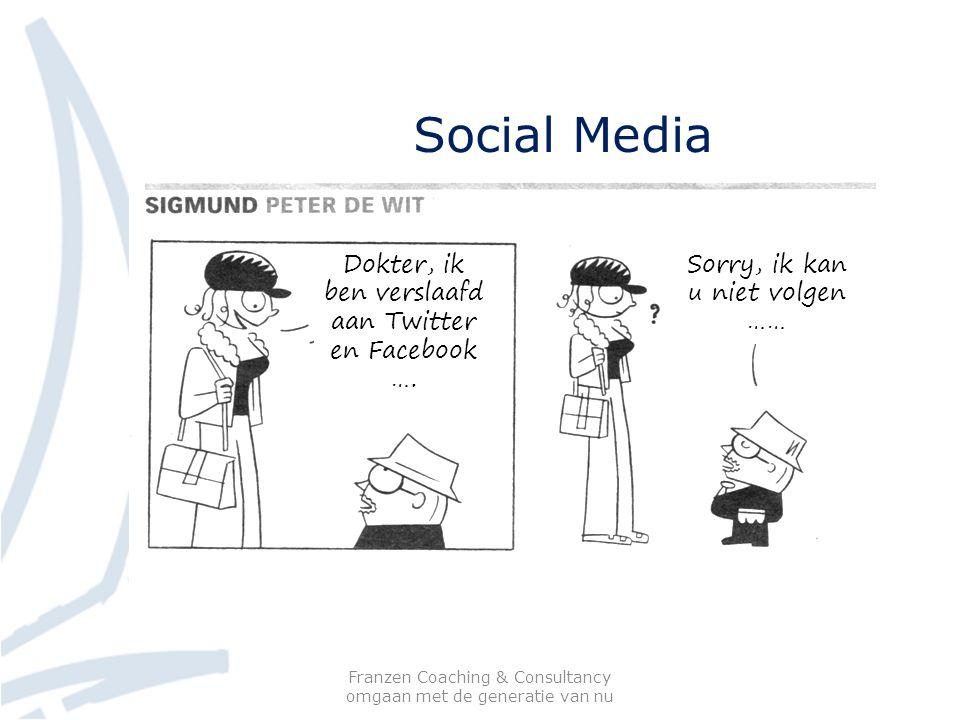 Social Media Franzen Coaching & Consultancy omgaan met de generatie van nu Dokter, ik ben verslaafd aan Twitter en Facebook …. Sorry, ik kan u niet vo