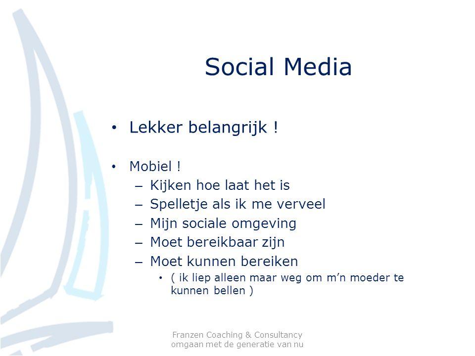 Social Media Lekker belangrijk ! Mobiel ! – Kijken hoe laat het is – Spelletje als ik me verveel – Mijn sociale omgeving – Moet bereikbaar zijn – Moet