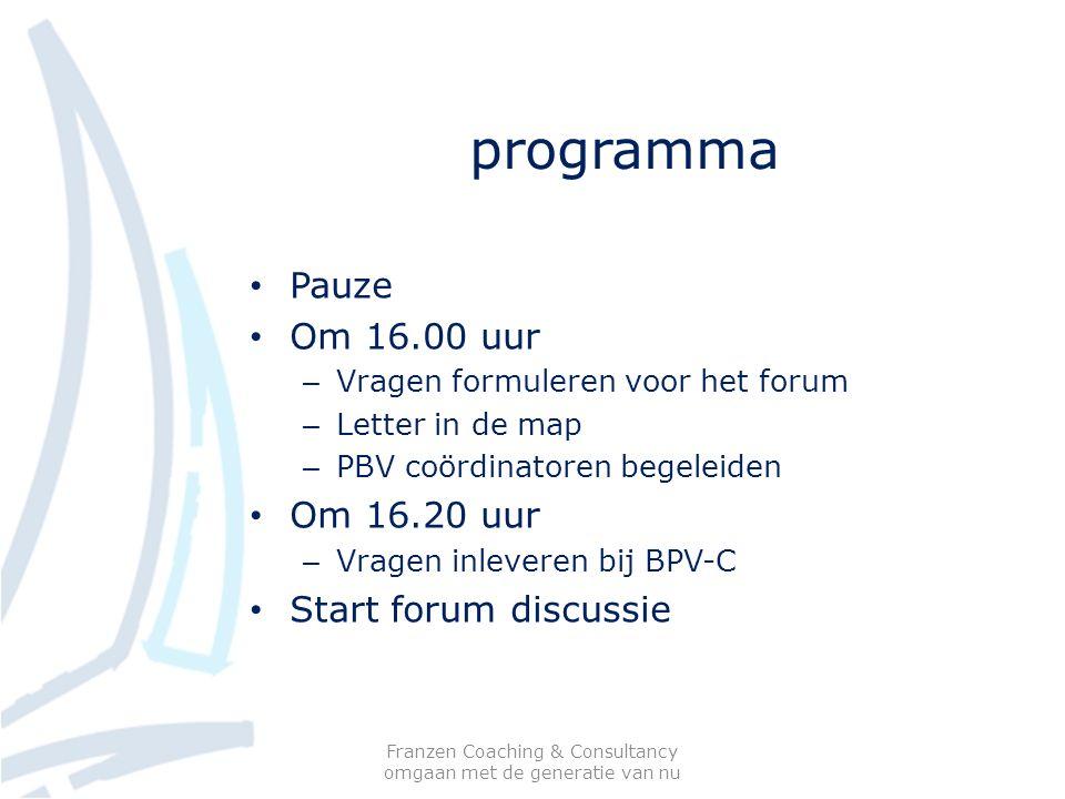 programma Pauze Om 16.00 uur – Vragen formuleren voor het forum – Letter in de map – PBV coördinatoren begeleiden Om 16.20 uur – Vragen inleveren bij