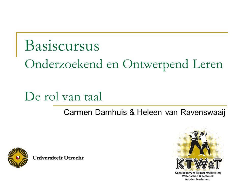 Basiscursus Onderzoekend en Ontwerpend Leren De rol van taal Carmen Damhuis & Heleen van Ravenswaaij