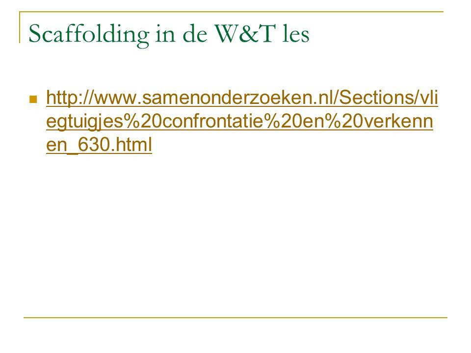 http://www.samenonderzoeken.nl/Sections/vli egtuigjes%20confrontatie%20en%20verkenn en_630.html http://www.samenonderzoeken.nl/Sections/vli egtuigjes%20confrontatie%20en%20verkenn en_630.html Scaffolding in de W&T les