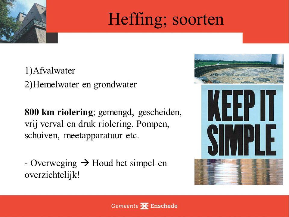 Heffing; soorten 1)Afvalwater 2)Hemelwater en grondwater 800 km riolering; gemengd, gescheiden, vrij verval en druk riolering.