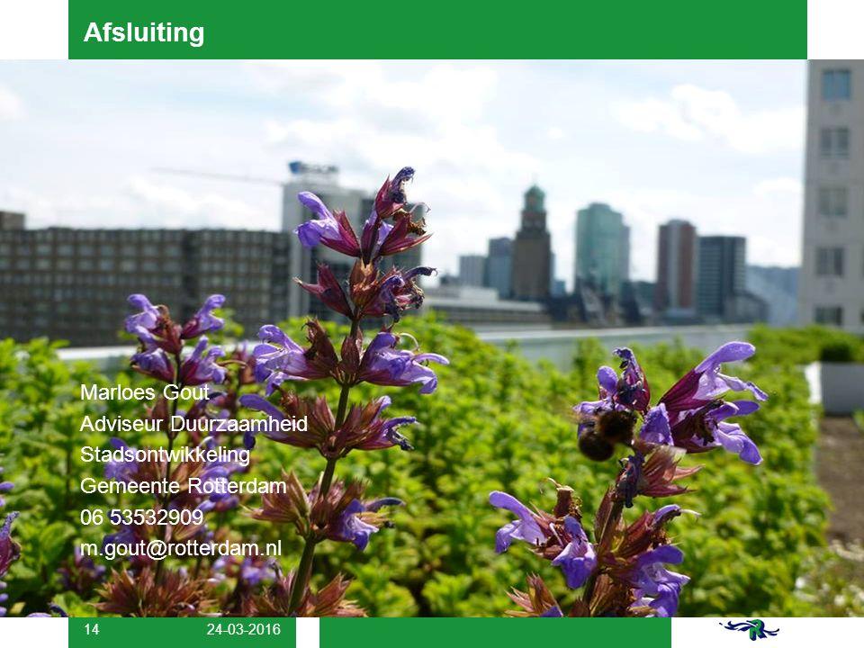24-03-2016 14 Afsluiting Marloes Gout Adviseur Duurzaamheid Stadsontwikkeling Gemeente Rotterdam 06 53532909 m.gout@rotterdam.nl