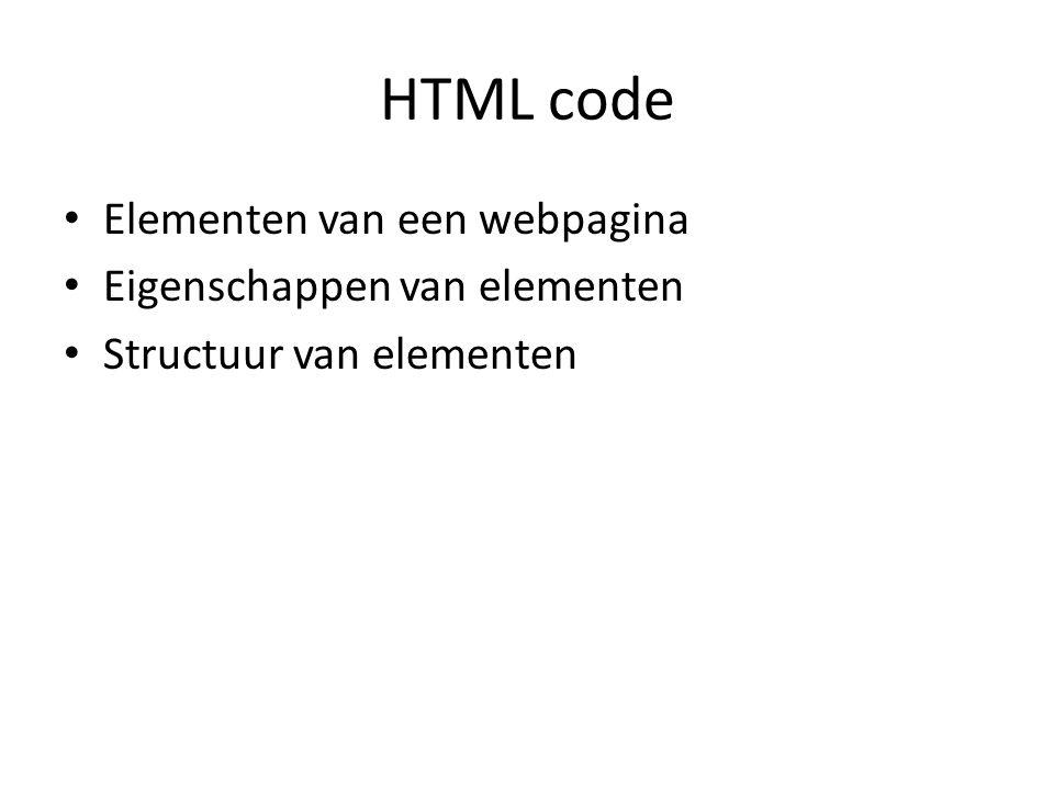 HTML code Elementen van een webpagina Eigenschappen van elementen Structuur van elementen