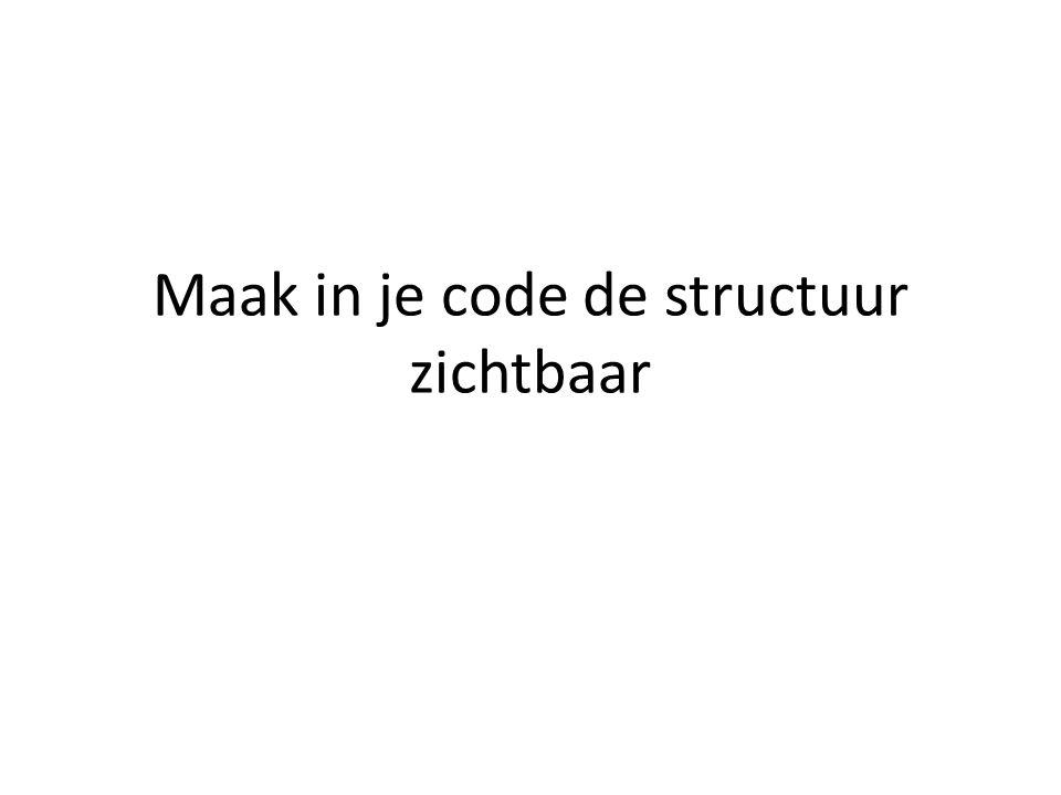 Maak in je code de structuur zichtbaar