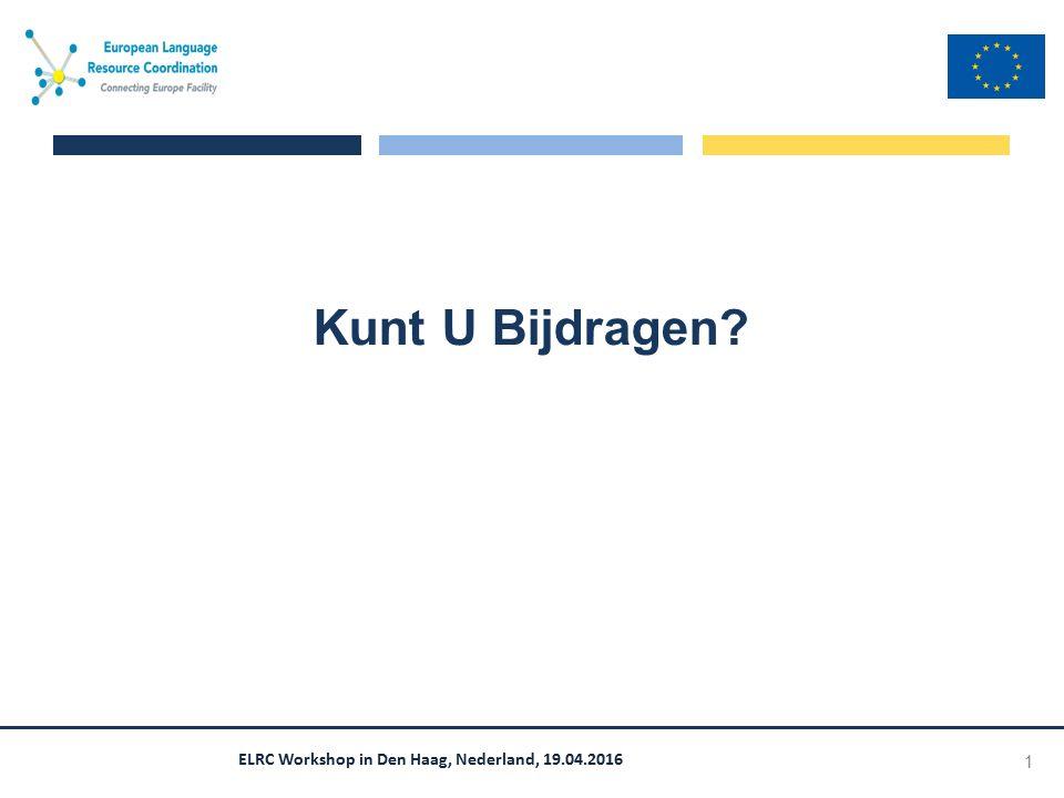 ELRC Workshop in Den Haag, Nederland, 19.04.2016 Kunt U Bijdragen? 1