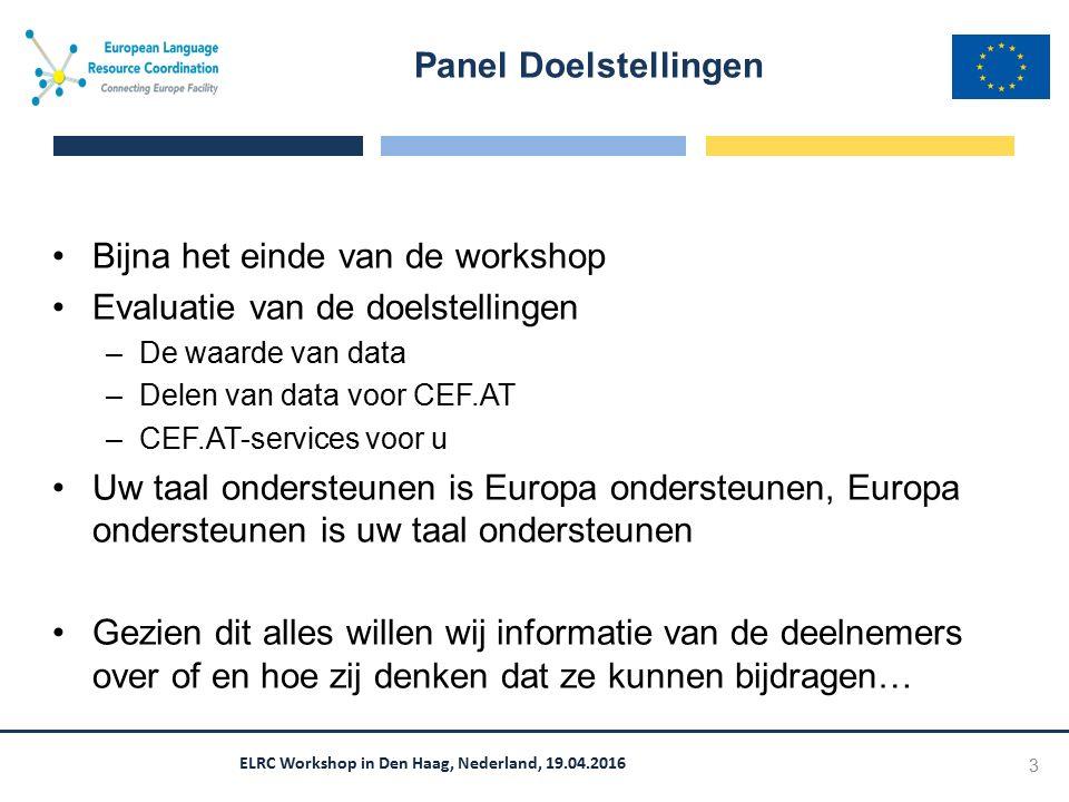 Bijna het einde van de workshop Evaluatie van de doelstellingen –De waarde van data –Delen van data voor CEF.AT –CEF.AT-services voor u Uw taal ondersteunen is Europa ondersteunen, Europa ondersteunen is uw taal ondersteunen Gezien dit alles willen wij informatie van de deelnemers over of en hoe zij denken dat ze kunnen bijdragen… Panel Doelstellingen 3