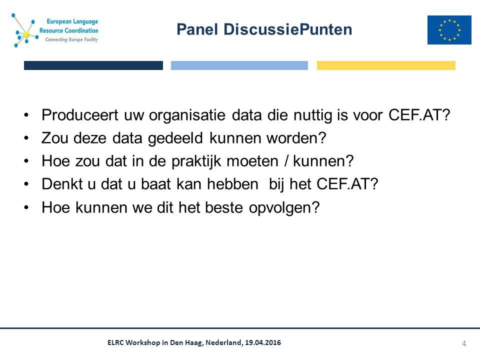 ELRC Workshop in Den Haag, Nederland, 19.04.2016 Produceert uw organisatie data die nuttig is voor CEF.AT? Zou deze data gedeeld kunnen worden? Hoe zo