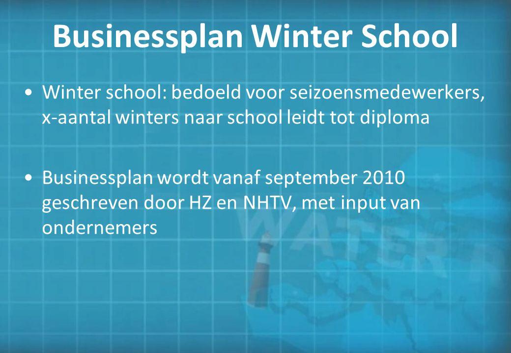 Businessplan Winter School Winter school: bedoeld voor seizoensmedewerkers, x-aantal winters naar school leidt tot diploma Businessplan wordt vanaf september 2010 geschreven door HZ en NHTV, met input van ondernemers