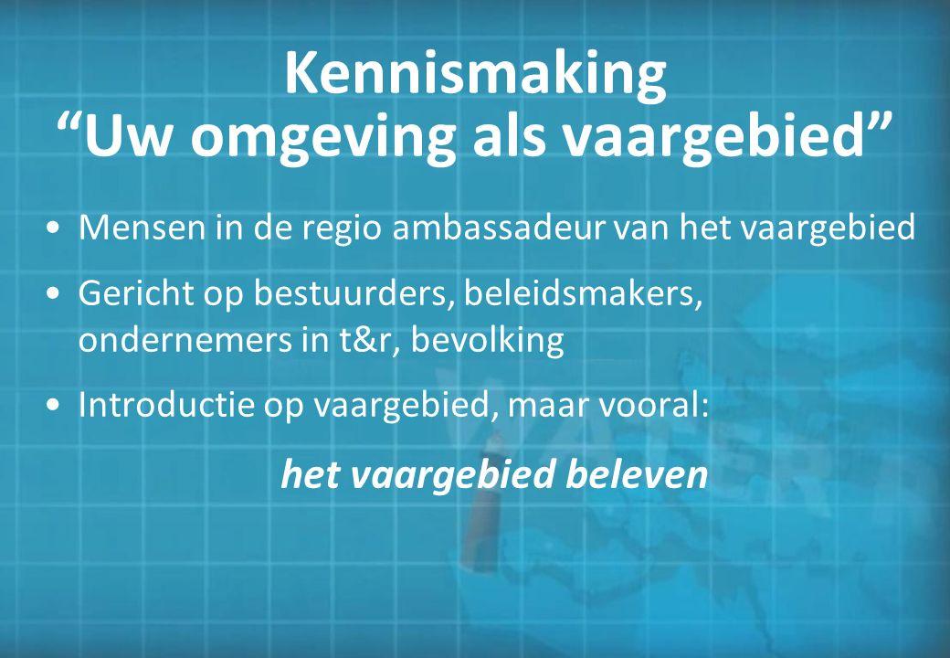 """Kennismaking """"Uw omgeving als vaargebied"""" Mensen in de regio ambassadeur van het vaargebied Gericht op bestuurders, beleidsmakers, ondernemers in t&r,"""