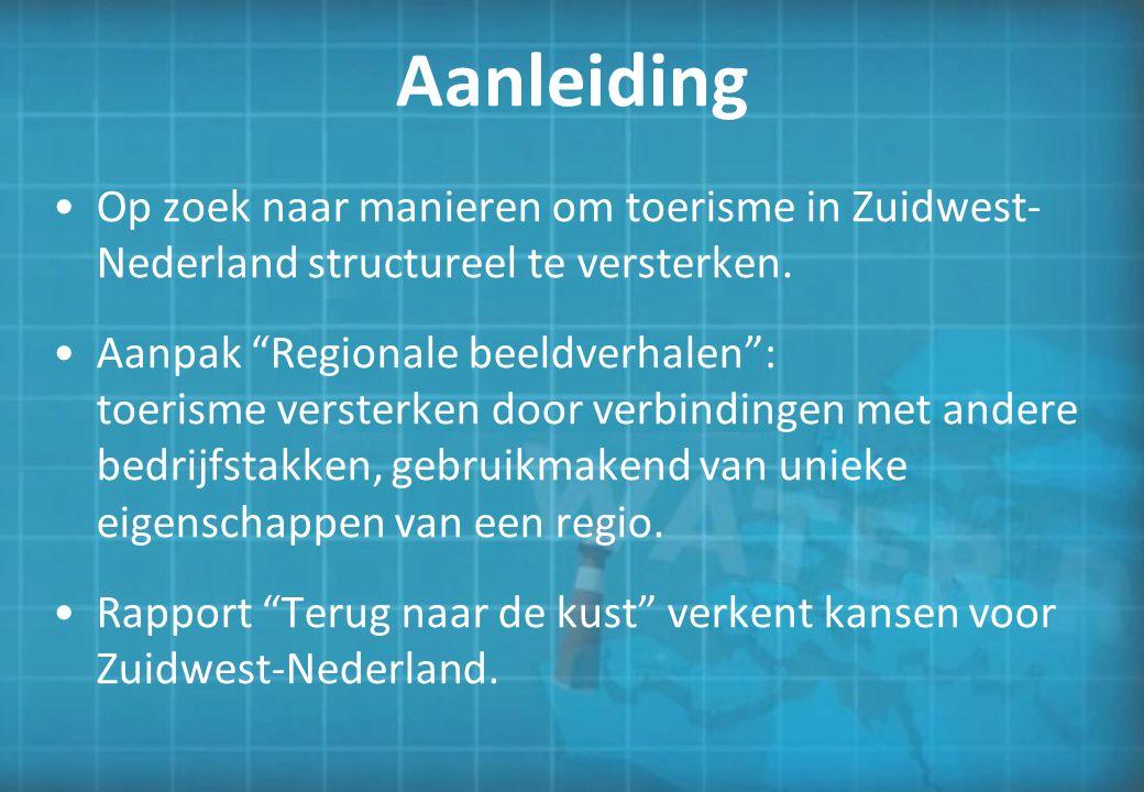 """Aanleiding Op zoek naar manieren om toerisme in Zuidwest- Nederland structureel te versterken. Aanpak """"Regionale beeldverhalen"""": toerisme versterken d"""