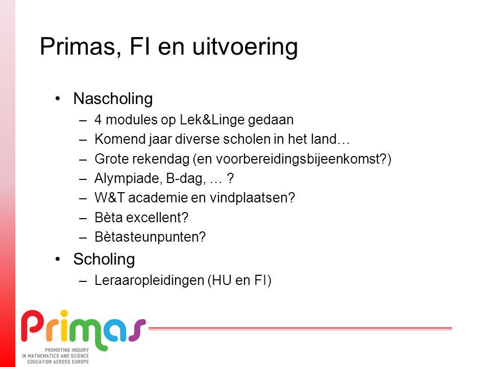 Primas, FI en uitvoering Nascholing –4 modules op Lek&Linge gedaan –Komend jaar diverse scholen in het land… –Grote rekendag (en voorbereidingsbijeenkomst ) –Alympiade, B-dag, … .