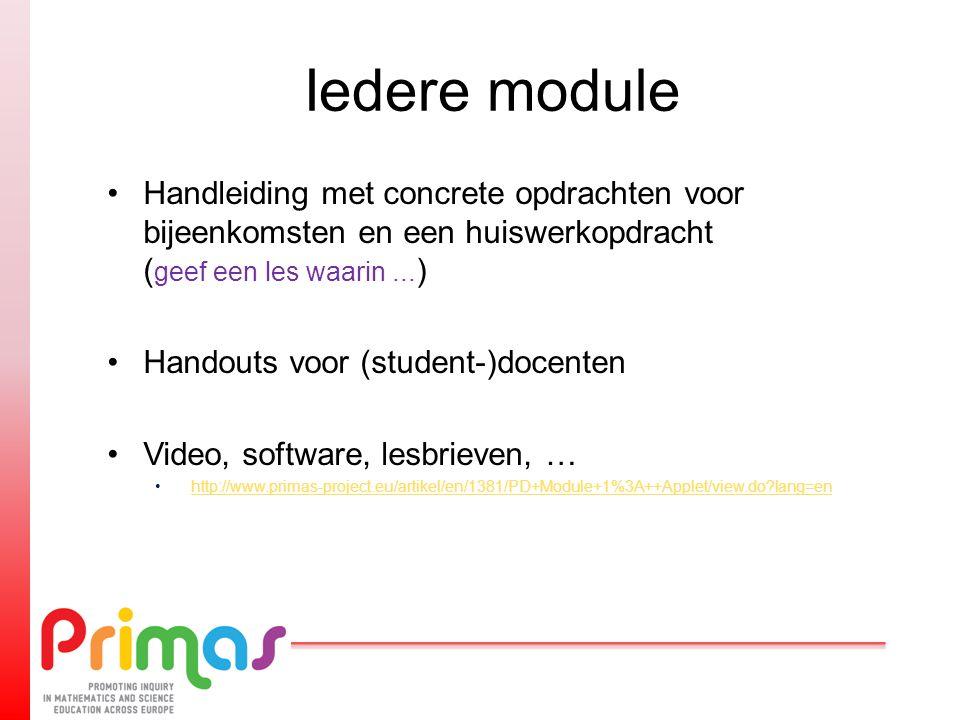 Iedere module Handleiding met concrete opdrachten voor bijeenkomsten en een huiswerkopdracht ( geef een les waarin... ) Handouts voor (student-)docent