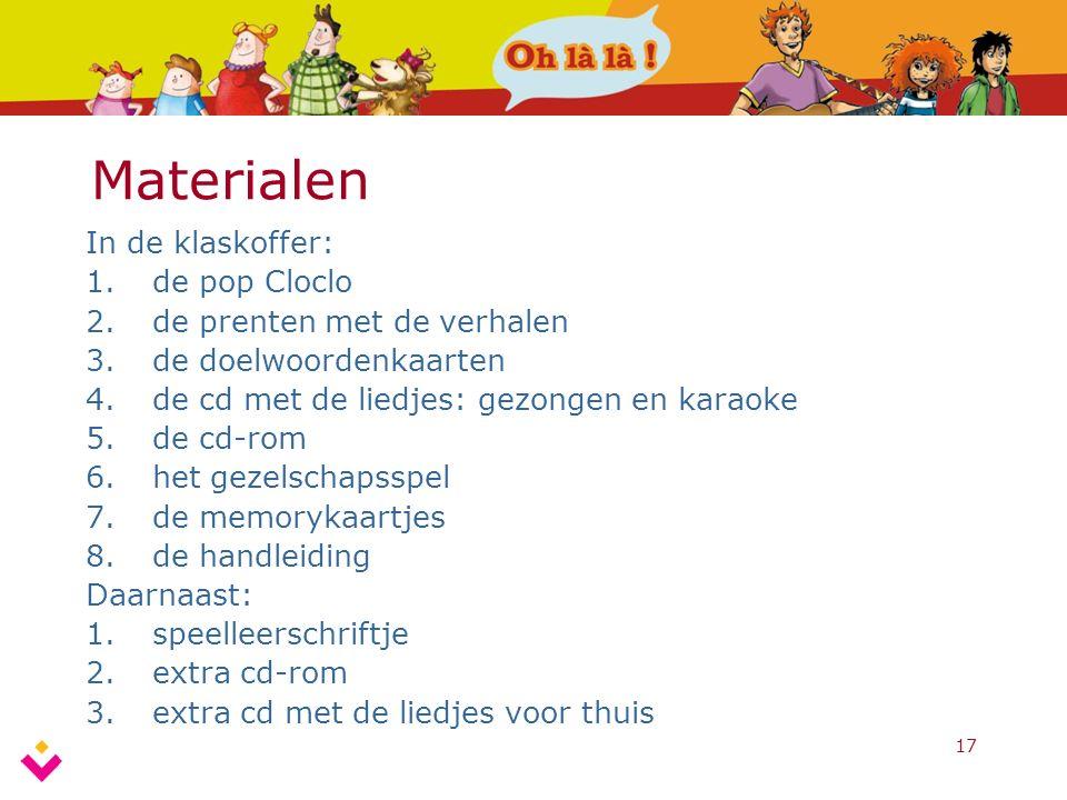 17 Materialen In de klaskoffer: 1.de pop Cloclo 2.de prenten met de verhalen 3.de doelwoordenkaarten 4.de cd met de liedjes: gezongen en karaoke 5.de