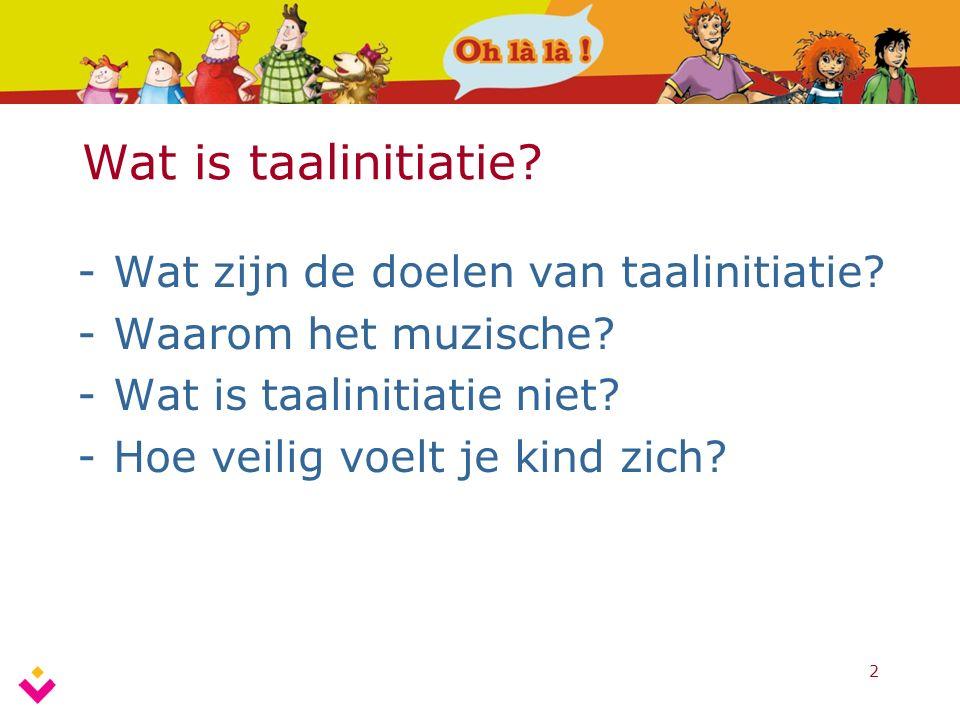 2 Wat is taalinitiatie? -Wat zijn de doelen van taalinitiatie? -Waarom het muzische? -Wat is taalinitiatie niet? -Hoe veilig voelt je kind zich?
