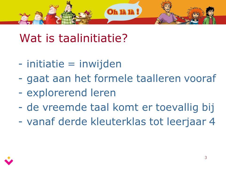3 Wat is taalinitiatie? -initiatie = inwijden -gaat aan het formele taalleren vooraf -explorerend leren -de vreemde taal komt er toevallig bij -vanaf