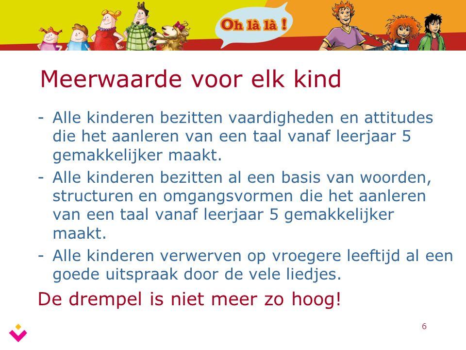 6 Meerwaarde voor elk kind -Alle kinderen bezitten vaardigheden en attitudes die het aanleren van een taal vanaf leerjaar 5 gemakkelijker maakt. -Alle