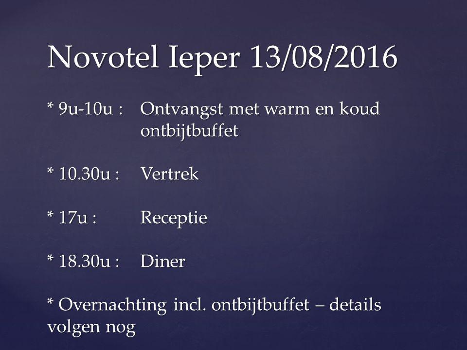 Novotel Ieper 13/08/2016 * 9u-10u :Ontvangst met warm en koud ontbijtbuffet * 10.30u :Vertrek * 17u :Receptie * 18.30u : Diner * Overnachting incl.