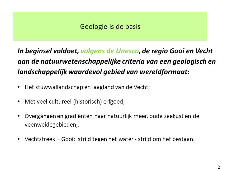 Geologie is de basis In beginsel voldoet, volgens de Unesco, de regio Gooi en Vecht aan de natuurwetenschappelijke criteria van een geologisch en land
