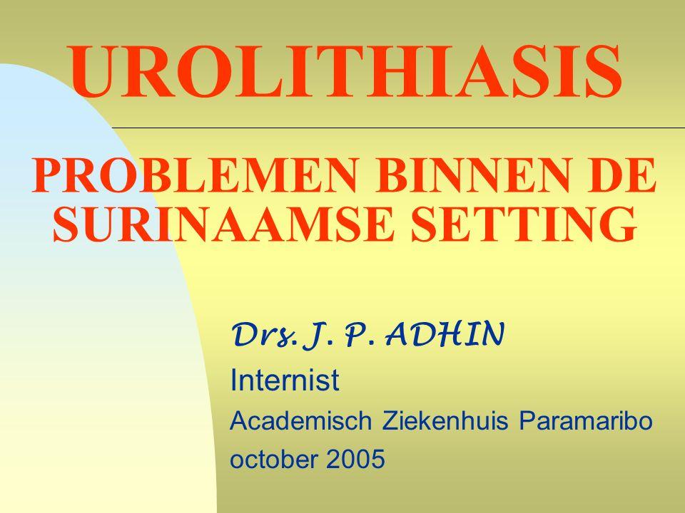 UROLITHIASIS PROBLEMEN BINNEN DE SURINAAMSE SETTING Drs.