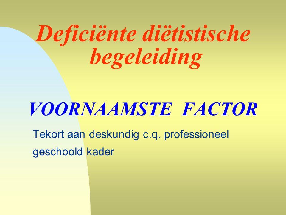 Deficiënte diëtistische begeleiding VOORNAAMSTE FACTOR Tekort aan deskundig c.q.