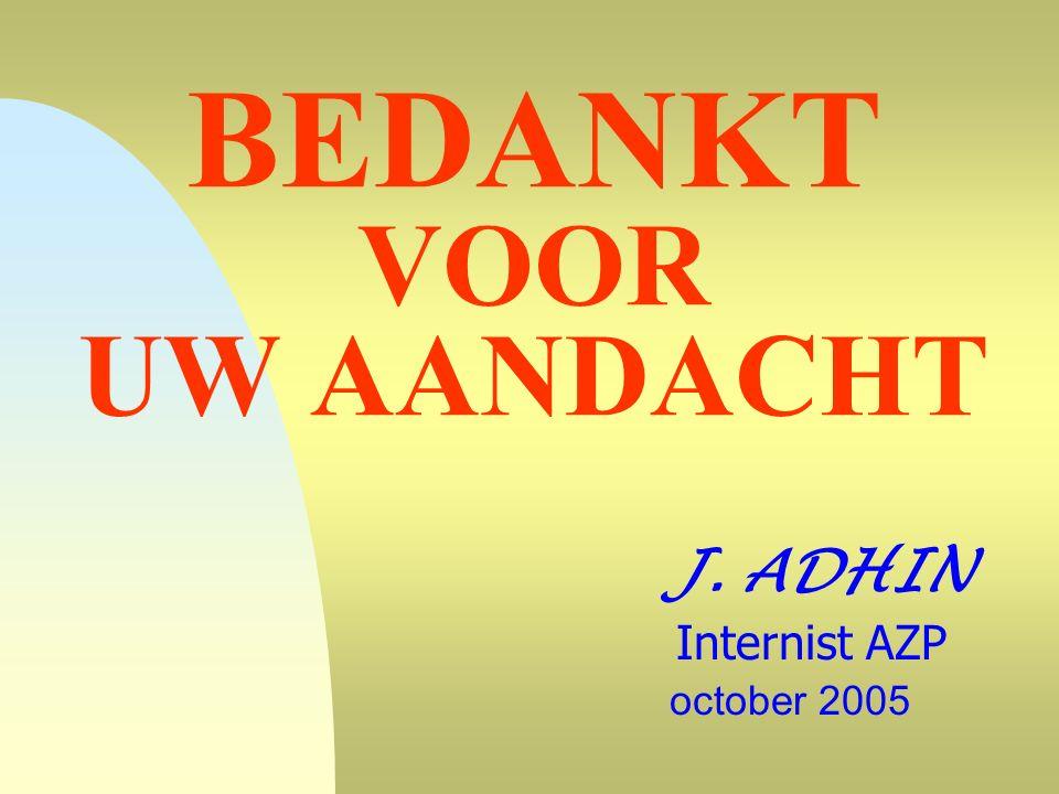 BEDANKT VOOR UW AANDACHT J. ADHIN Internist AZP october 2005