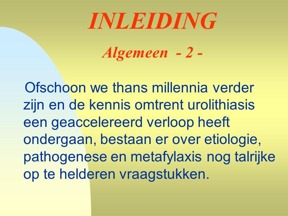 INLEIDING Algemeen - 3 -  Waarom onder identieke omstandigheden unilaterale steenvorming .