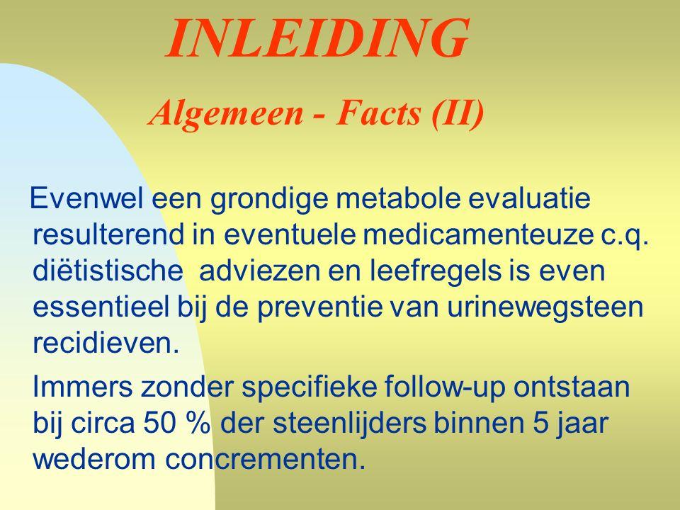 INLEIDING Algemeen - Facts (II) Evenwel een grondige metabole evaluatie resulterend in eventuele medicamenteuze c.q.