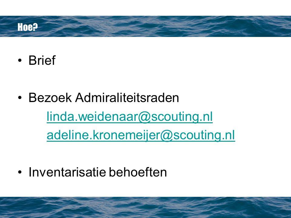 Hoe? Brief Bezoek Admiraliteitsraden linda.weidenaar@scouting.nl adeline.kronemeijer@scouting.nl Inventarisatie behoeften