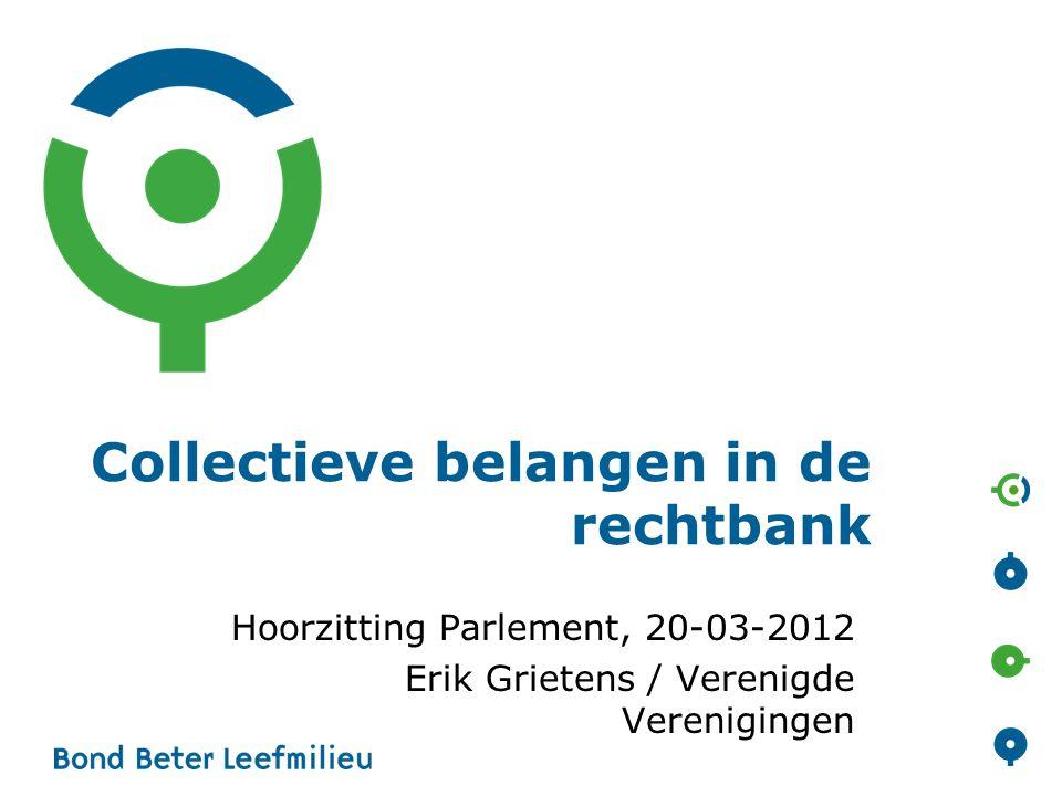 Collectieve belangen in de rechtbank Hoorzitting Parlement, 20-03-2012 Erik Grietens / Verenigde Verenigingen