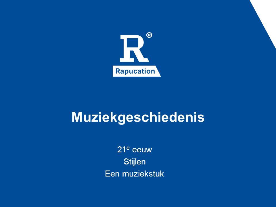 Muziekgeschiedenis 21 e eeuw Stijlen Een muziekstuk
