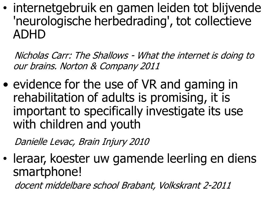 internetgebruik en gamen leiden tot blijvende neurologische herbedrading , tot collectieve ADHD Nicholas Carr: The Shallows - What the internet is doing to our brains.