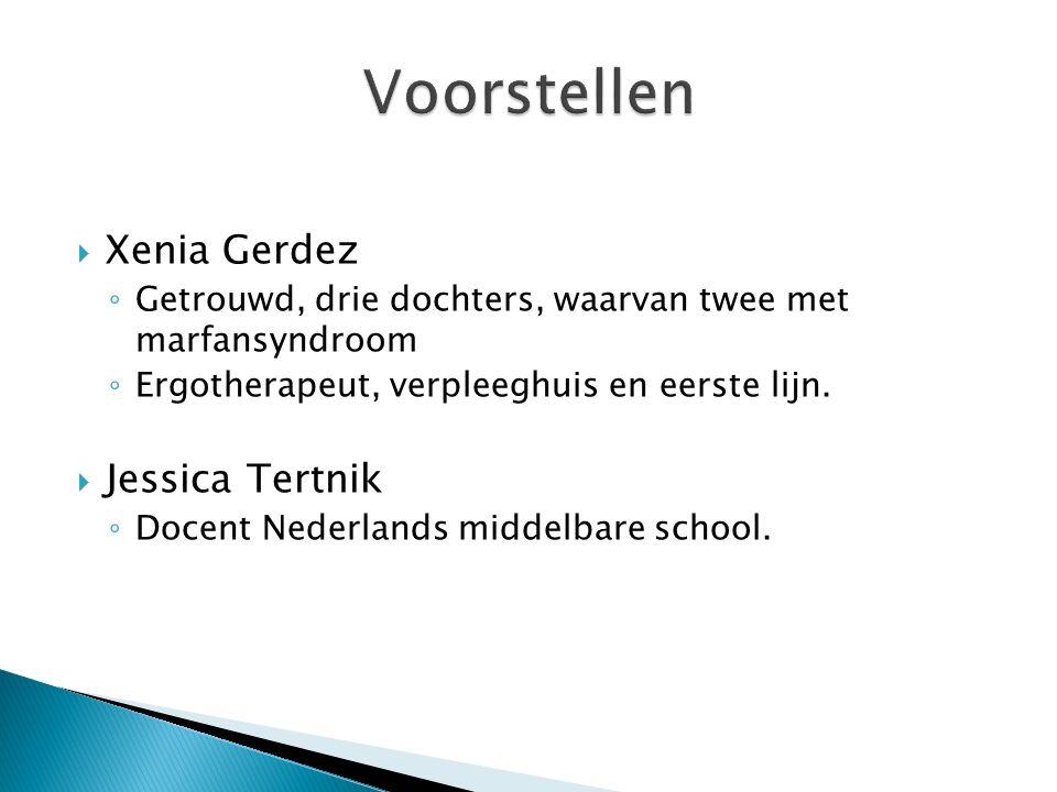  Xenia Gerdez ◦ Getrouwd, drie dochters, waarvan twee met marfansyndroom ◦ Ergotherapeut, verpleeghuis en eerste lijn.  Jessica Tertnik ◦ Docent Ned