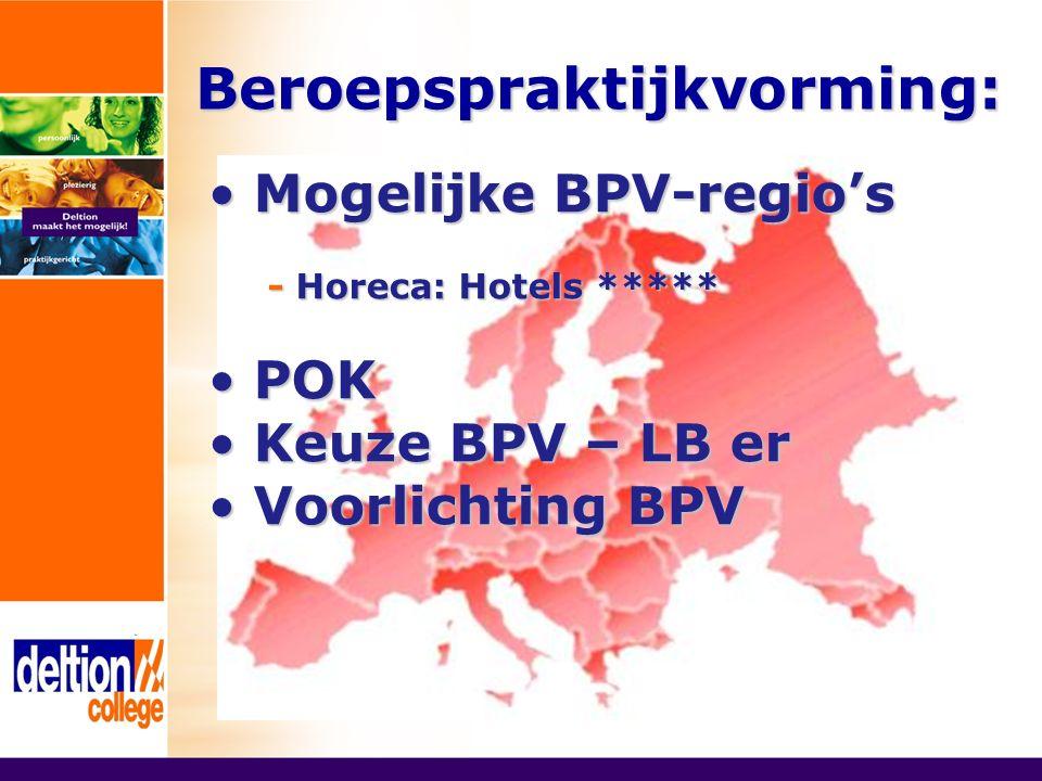 Beroepspraktijkvorming: Mogelijke BPV-regio's Mogelijke BPV-regio's - Horeca: Hotels ***** - Horeca: Hotels ***** POK POK Keuze BPV – LB er Keuze BPV – LB er Voorlichting BPV Voorlichting BPV