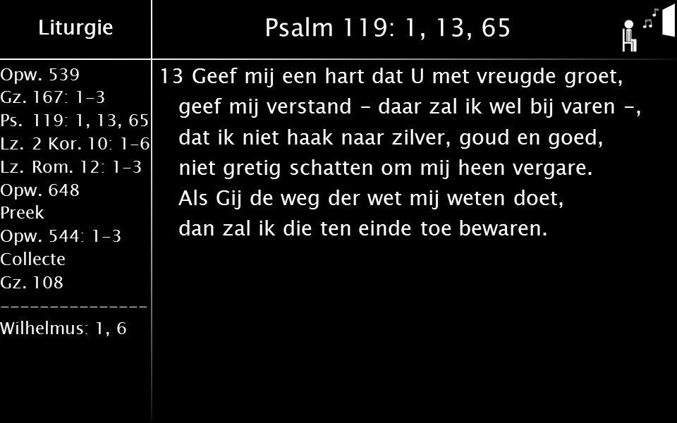 Liturgie Opw.539 Gz.167: 1-3 Ps.119: 1, 13, 65 Lz.2 Kor.