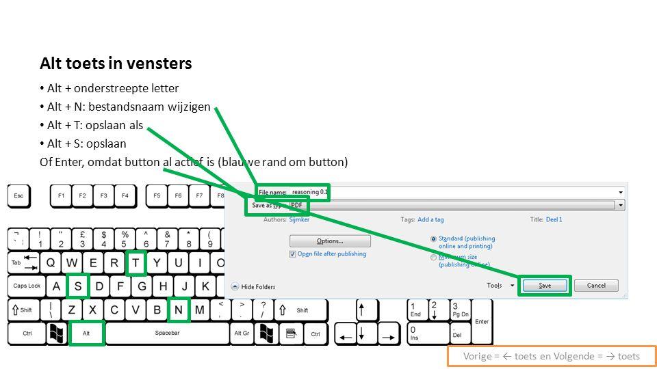 Alt toets in vensters Alt + onderstreepte letter Alt + N: bestandsnaam wijzigen Alt + T: opslaan als Alt + S: opslaan Of Enter, omdat button al actief is (blauwe rand om button) Vorige = ← toets en Volgende = → toets