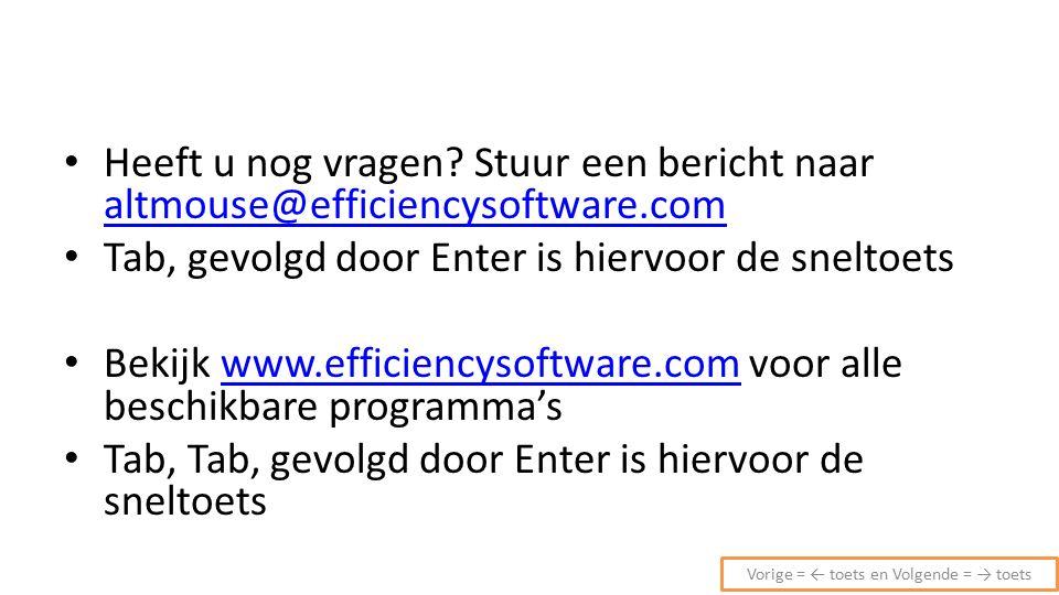Heeft u nog vragen? Stuur een bericht naar altmouse@efficiencysoftware.com altmouse@efficiencysoftware.com Tab, gevolgd door Enter is hiervoor de snel