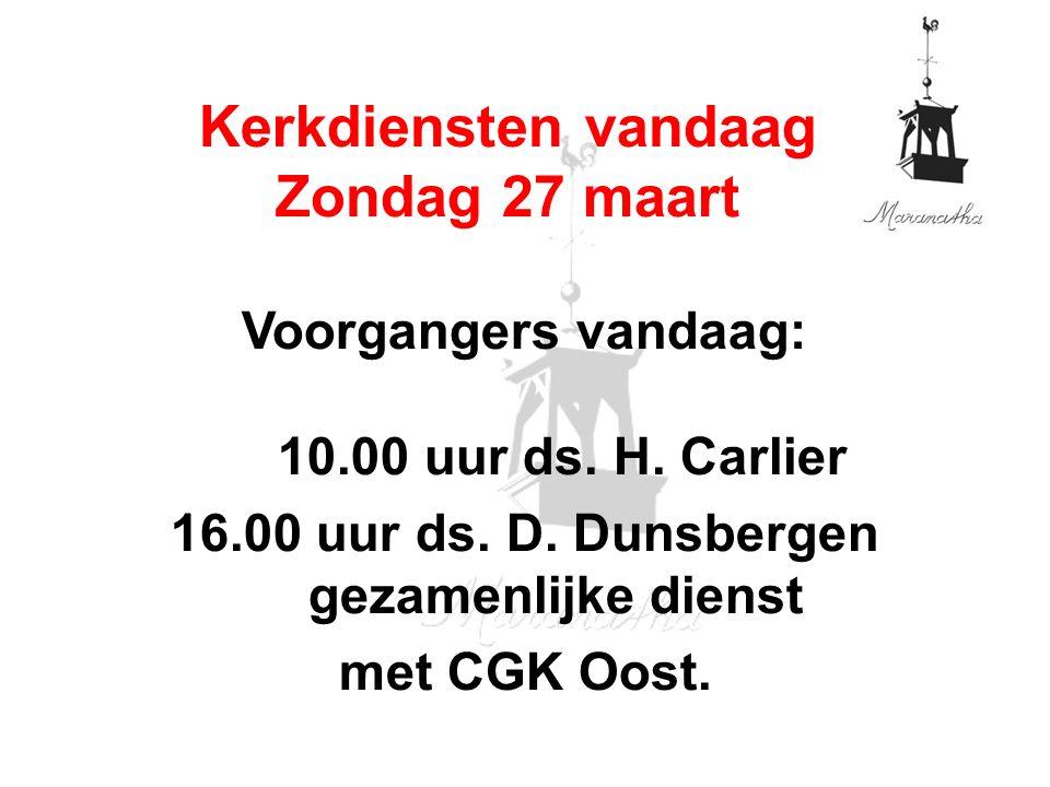 Voorgangers vandaag: 10.00 uur ds. H. Carlier 16.00 uur ds.
