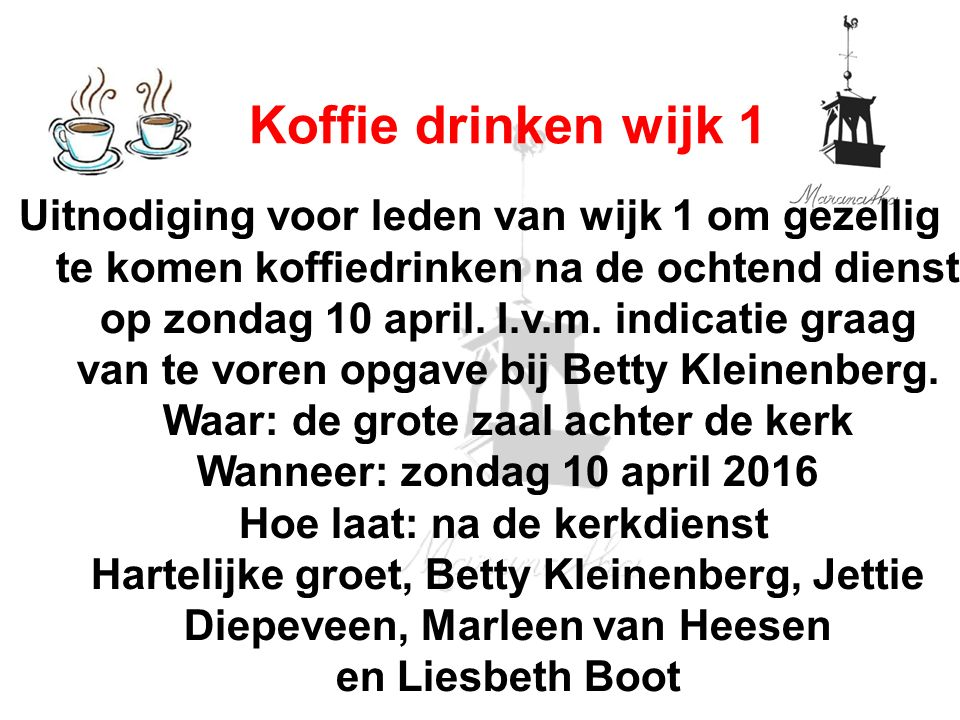 Uitnodiging voor leden van wijk 1 om gezellig te komen koffiedrinken na de ochtend dienst op zondag 10 april.