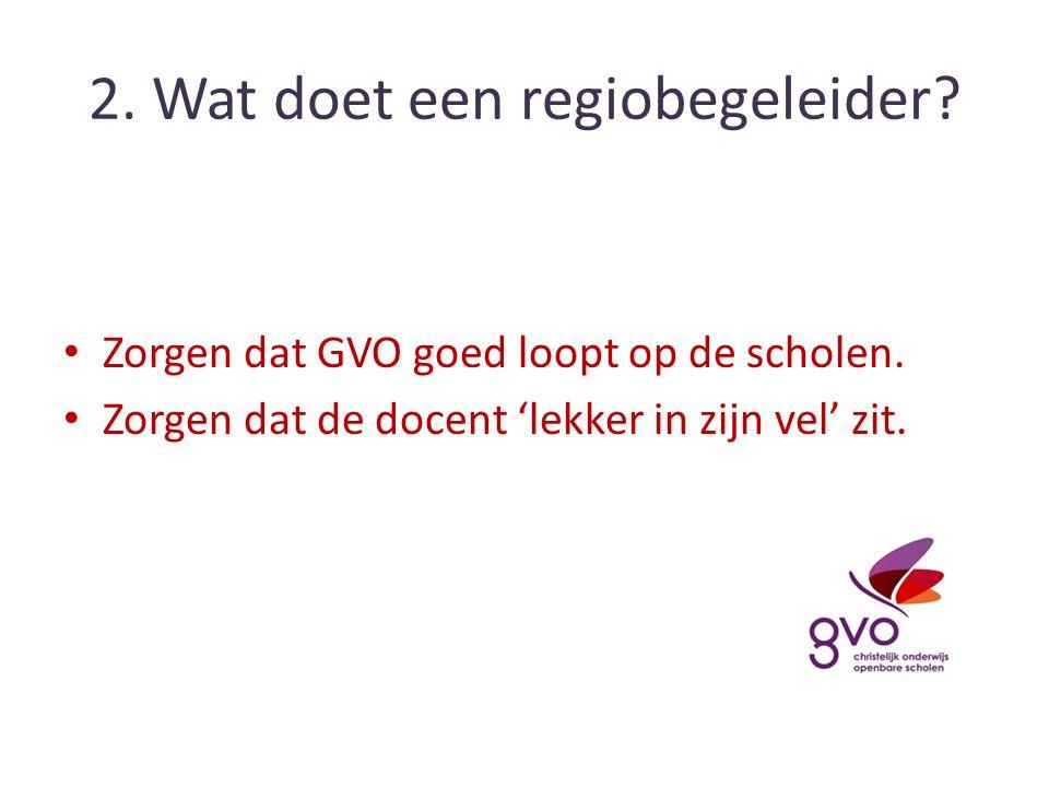 2. Wat doet een regiobegeleider. Zorgen dat GVO goed loopt op de scholen.