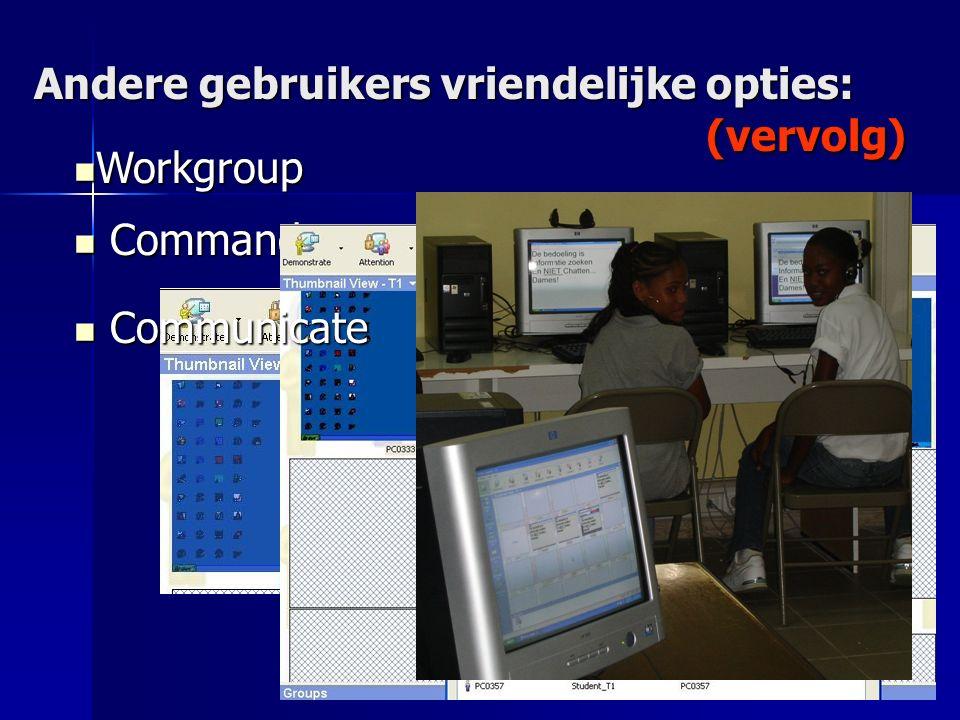 Andere gebruikers vriendelijke opties: (vervolg) Commands Commands Workgroup Workgroup Communicate Communicate