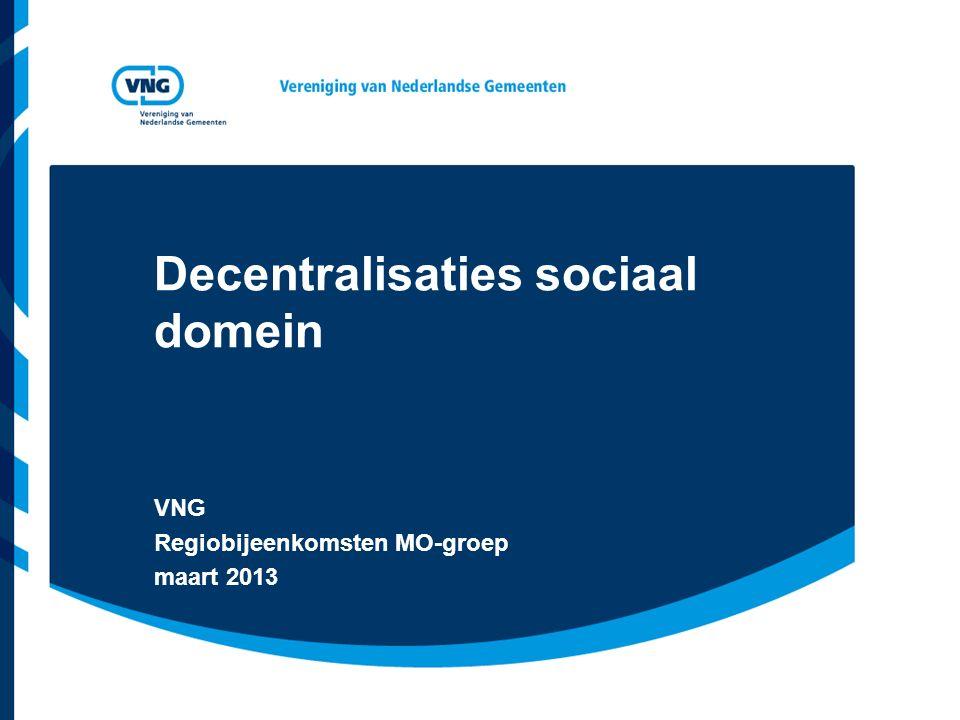 Decentralisaties sociaal domein VNG Regiobijeenkomsten MO-groep maart 2013